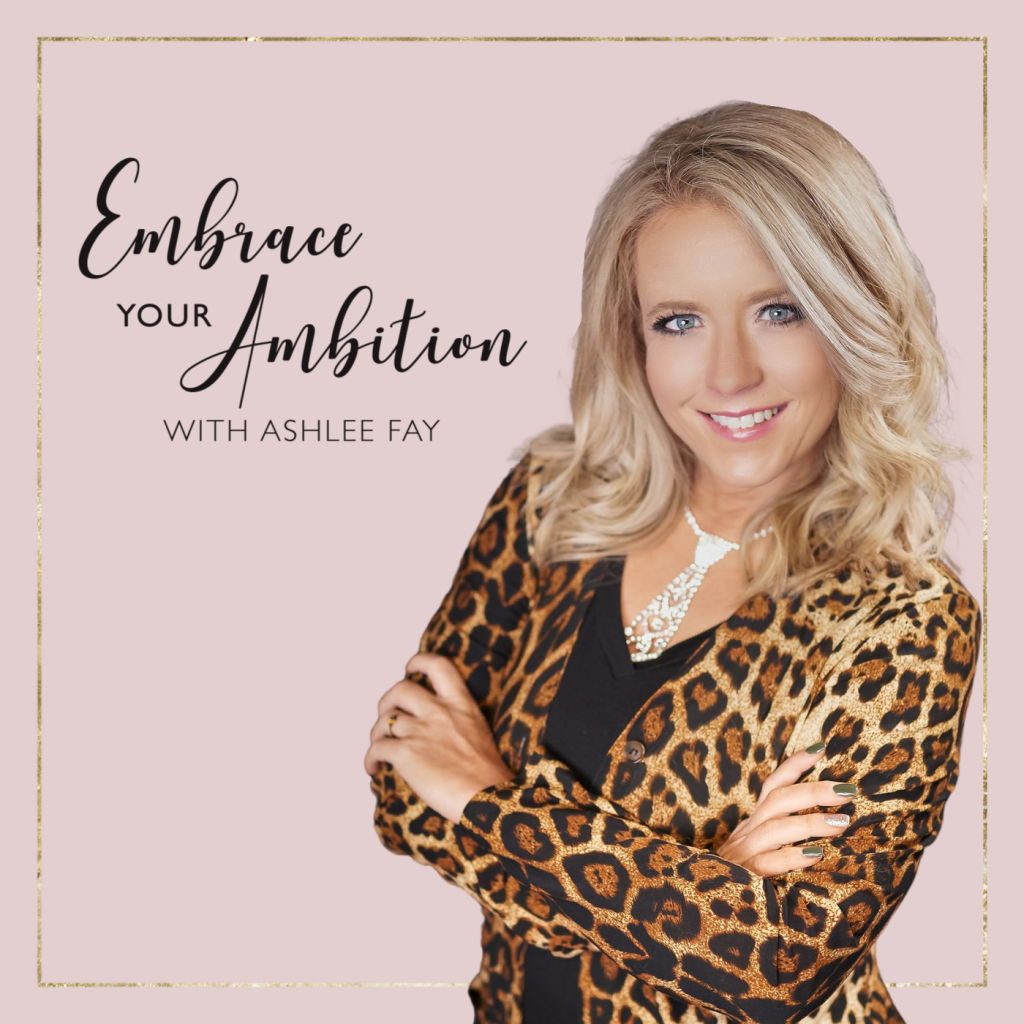 Embrace Your Ambition Podcast with Ashlee Fay