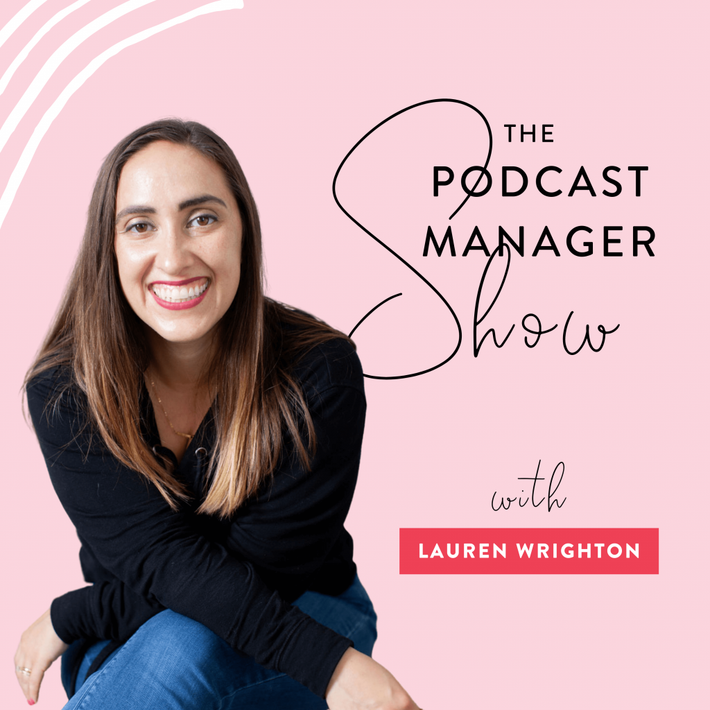 The Podcast Manager Show with Lauren Wrighton Cover Art