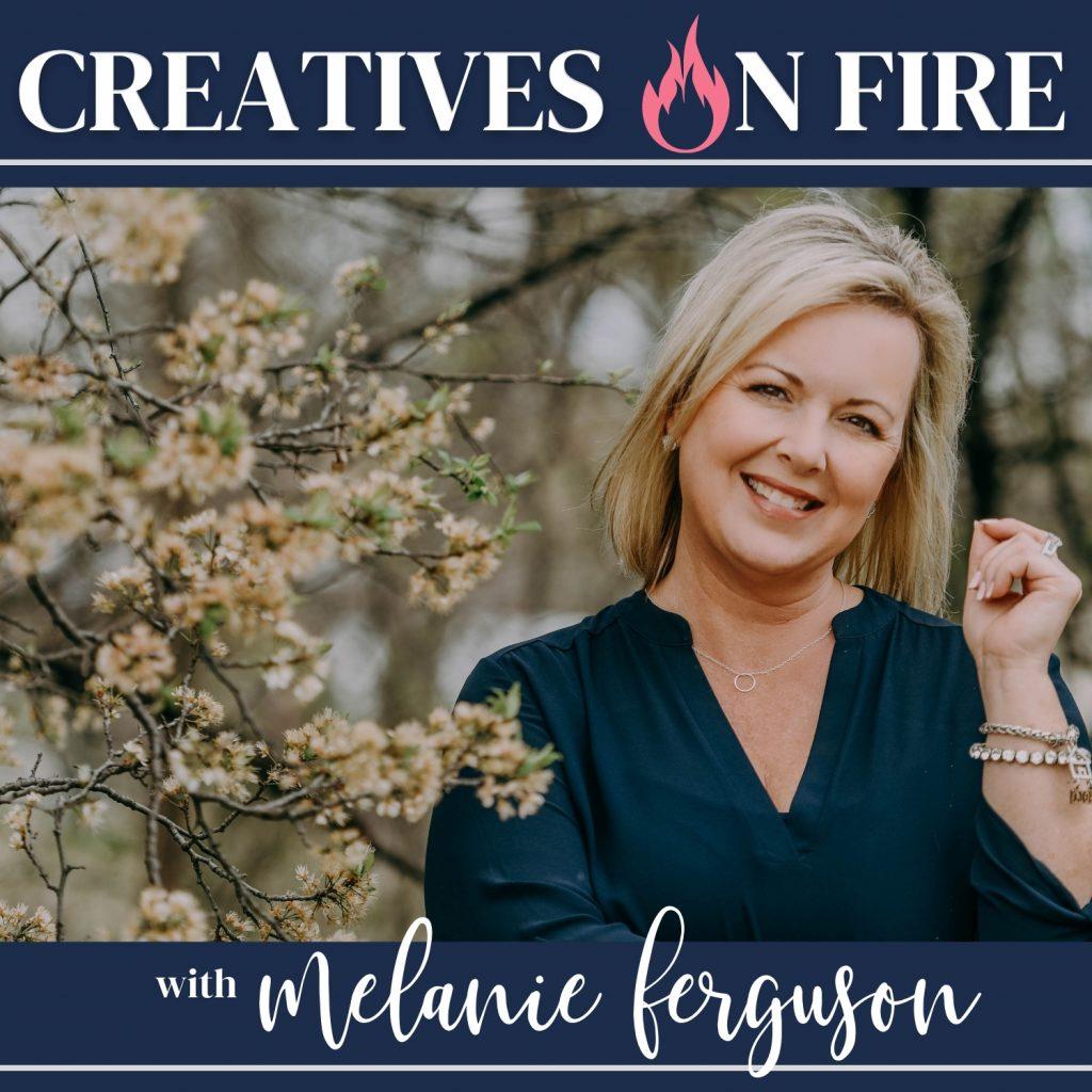 Creatives on Fire Podcast with Melanie Ferguson